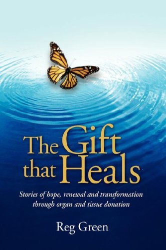 The Gift that Heals: Stories of hope, renewal and transformation through organ and tissue donation Paperback – November 21, 2007 Reg Green AuthorHouse Pub 143435069X Literary