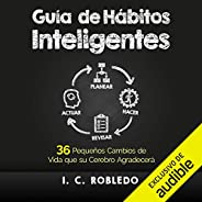 Guía de Hábitos Inteligentes [Smart Habits Guide]: 36 Pequeños Cambios de Vida que su Cerebro Agradecerá [36 L