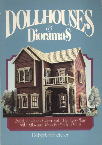 Dollhouses and Dioramas: Build, Finish, and Renovate the Easy Way