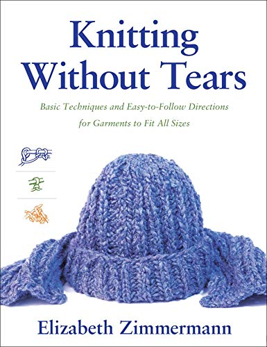 Knitting Without Tears: Basic Techniques and Easy-to-Follow Directions for Garments to Fit All Sizes by Elizabeth Zimmermann