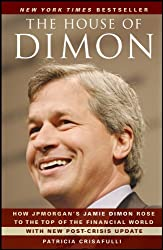 The House of Dimon: How Jpmorgan's Jamie Dimon Rose to the Top of the Financial World: Epub Edition