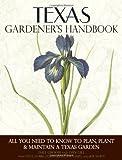 Texas Gardener's Handbook: All You Need to Know to Plan, Plant & Maintain a Texas Garden