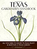Texas Gardener's Handbook: All You Need to Know to Plan, Plant & Maintain a Texas Garden