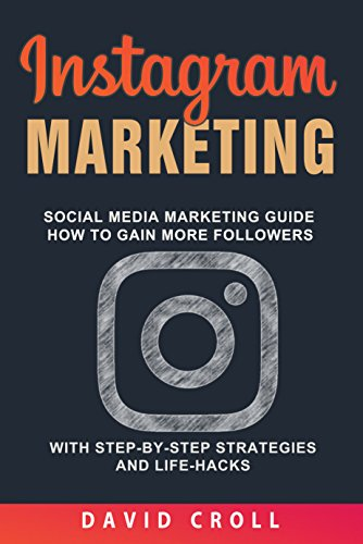 Instagram Marketing: Social Media Marketing Guide: How to Gain More Followers With Step-by-Step Strategies and Life-Hacks cover