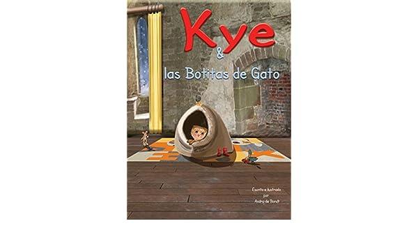 Kye & las Botitas de Gato (Stories of Kye) (Spanish Edition) - Kindle edition by Andra de Bondt, Marjie Kok, Amalia Peres.