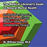 The Medical Librarian's Guide to Natural Mental Health: Anxiety, Bipolar, Depression, Schizophrenia, and Digital Addiction, Nutrition, and Complementary Therapies