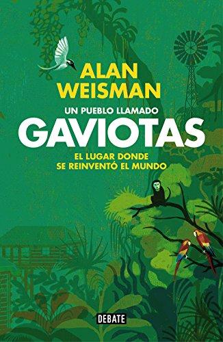 Descargar Libro Un Pueblo Llamado Gaviotas Alan Weisman