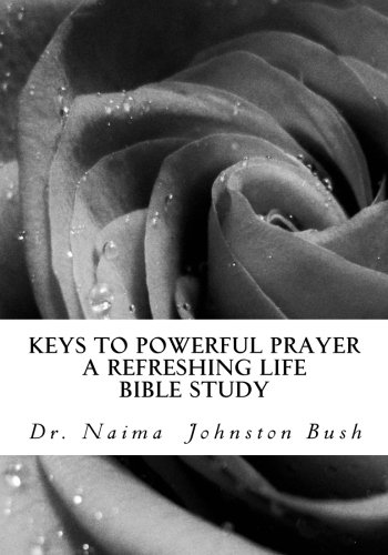 Keys To Powerful Prayer: A Refreshing Life With Naima Bible Study