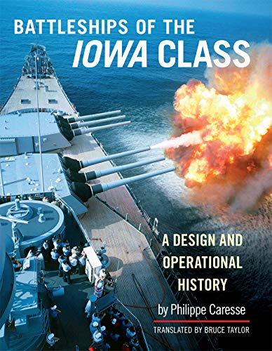 Iowa Battleship Class - The Battleships of the Iowa Class: A Design and Operational History