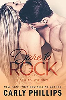 Dare to Rock (Dare to Love Book 5) by [Phillips, Carly]