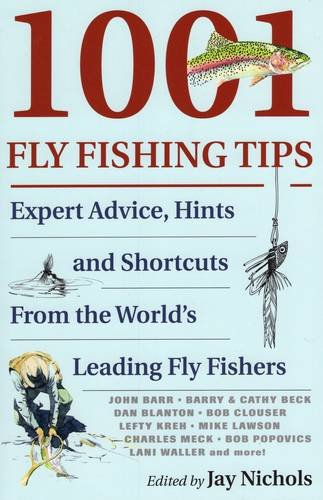 1001 Fly Fishing Tips: Expert Advice, Hints and Shortcuts From the World's Leading Fly Fishers