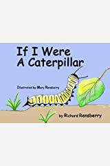 If I Were A Caterpillar (QuickTurtle Books Presents: Rhyme for Young Readers Series) Paperback