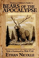 Dickinson Killdeer's Guide to Bears of the Apocalypse: Ursine abominations of the end times and how to defeat them