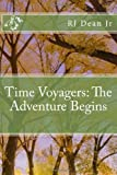 Time Voyagers: the Adventure Begins, R.J. Dean, 1494947773
