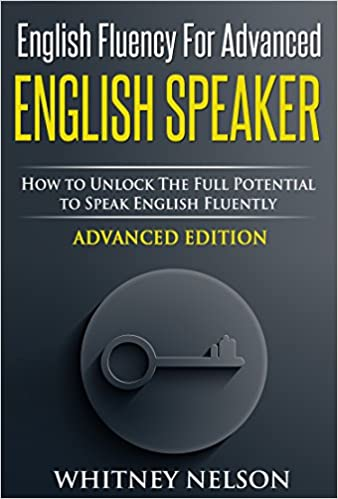 Amazon english fluency for advanced english speaker how to amazon english fluency for advanced english speaker how to unlock the full potential to speak english fluently ebook whitney nelson kindle store fandeluxe Choice Image