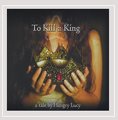 To Kill a King by Hungry Lucy (2004-08-02)