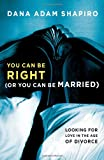 You Can Be Right (Or You Can Be Married), Dana Adam Shapiro, 1451657773