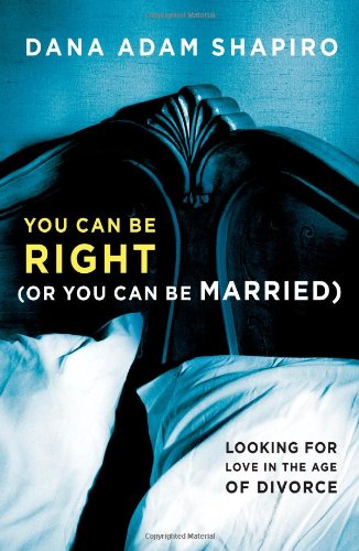 Image of You Can Be Right (or You Can Be Married): Looking for Love in the Age of Divorce