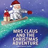 Mrs Claus and the Christmas Adventure: Mrs Claus Saves Christmas and Has An Amazing Adventure Without Santa: A Children's Story for Ages 4-8: Christmas Stories for Kids, Book 1 -  Hope Books