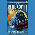 On the Blue Comet Audiobook by Rosemary Wells Narrated by Malcolm Hillgartner