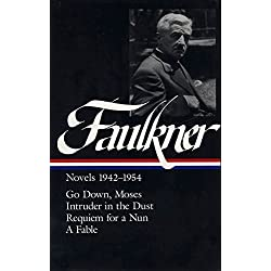 William Faulkner : Novels 1942-1954 : Go Down, Moses / Intruder in the Dust / Requiem for a Nun / A Fable (Library of America)