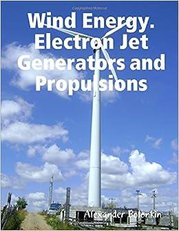 Wind Energy  Electron Jet Generators and Propulsions: Alexander