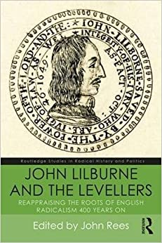 Book John Lilburne and the Levellers: Reappraising the Roots of English Radicalism 400 Years On (Routledge Studies in Radical History and Politics)