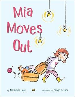 84b5046cf98fe Mia Moves Out: Miranda Paul, Paige Keiser: 9780399553325: Amazon.com: Books