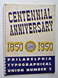 img - for Souvenir - Centennial Anniversary 1850-1950: Philadelphia Typographical Union Number 2, October 14 to November 11 book / textbook / text book