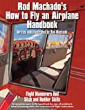 Rod Machado's How to Fly an Airplane Handbook - Flight Maneuvers and Stick and Rudder Skills