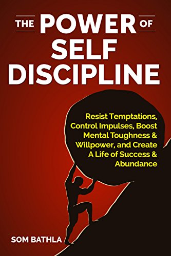 The Power of Self Discipline: Resist Temptations, Control Impulses, Boost Mental Toughness & Willpower, and Create A Life of Success & Abundance cover