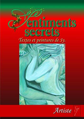 Sentiments Secrets Textes Et Peintures De Sy Recueil De