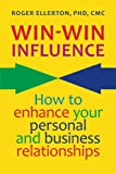 Win-Win Influence: How to Enhance Your Personal and Business Relationships (with NLP)