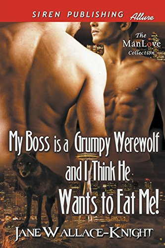 My Boss Is a Grumpy Werewolf and I Think He Wants to Eat Me! [My Boss Is a Grumpy Werewolf 1] (Siren Publishing Allure ManLove)