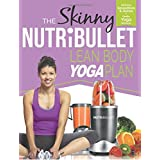 The Skinny NUTRiBULLET Lean Body Yoga Plan: Delicious calorie counted smoothies, juices and gentle yoga workouts for health & wellbeing