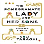 The Pomegranate Lady and Her Sons: Selected Stories | Goli Taraghi,Sara Khalili (translator)