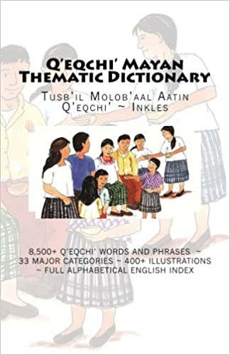 Libros Descargar Q'eqchi' Mayan Thematic Dictionary: Tusb'il Molob'aal Aatin Q'eqchi' ~ Inkles Mega PDF Gratis