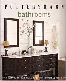 Pottery Barn Bathrooms: Fresh Decorating Ideas That Add Casual Comfort To  Your Home: Unknown: 9781740898683: Amazon.com: Books