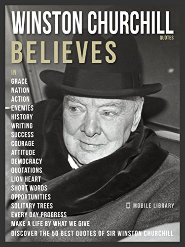 Amazon Winston Churchill Quotes And Believes Discover The 40 Awesome Winston Churchill Quotes