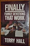 Finally, Family Devotions That Work, Terry Hall, 0802425380