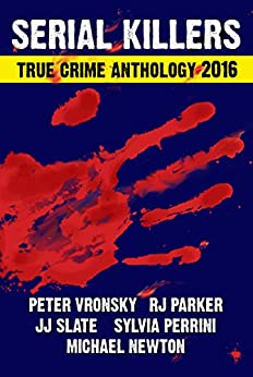 3rd SERIAL KILLERS True Crime Anthology (Annual True Crime Collection) by [Parker Ph.D, RJ, Vronsky , Peter, Newton, Michael, Perrini, Sylvia, Slate, JJ]