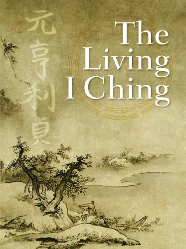 The Living I Ching: Using Ancient Chinese Wisdom to Shape Your Life cover