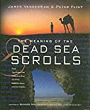 The Meaning of the Dead Sea Scrolls, James C. VanderKam and Peter Flint, 006068464X