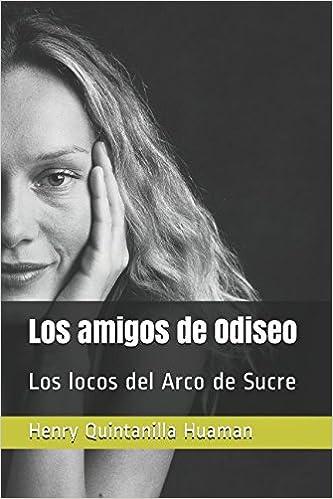 Los amigos de Odiseo: Los locos del Arco de Sucre