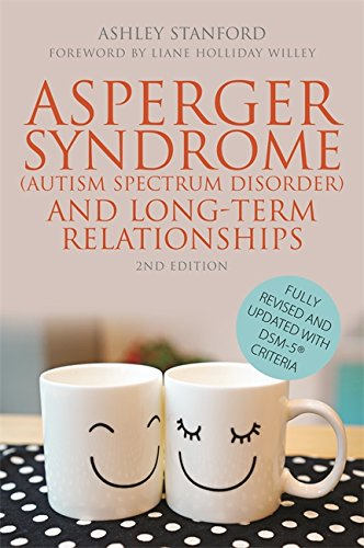 Asperger Syndrome (Autism Spectrum Disorder) and Long-Term Relationships: Fully Revised and Updated with DSM-5® Criteria Second Edition (Counselling Skills And Social Work A Relationship)