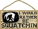 """Blackwater Trading I Would Rather Be Squatchin Sign Plaque Lodge Cabin Decor 5""""x10"""" Tan"""