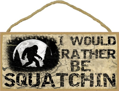 "Blackwater Trading I Would Rather Be Squatchin Sign Plaque Lodge Cabin Decor 5""x10"" Tan"