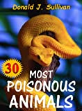 Book for kids: 30 Most Poisonous Animals in the World that You Should Know! : Incredible Facts & Photos to the Some of the Most Venomous Animals on Earth (Deadliest Animals 2)