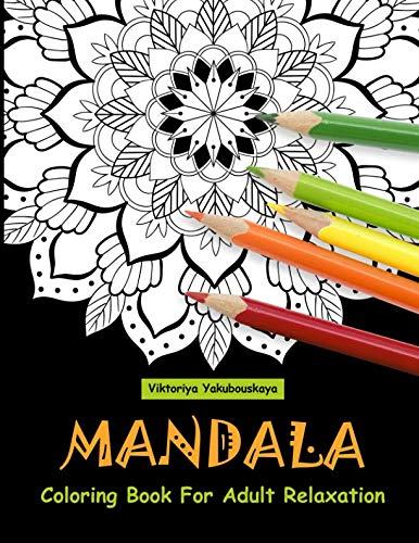 Mandala Coloring Book For Adult Relaxation: Coloring Pages For Meditation And Happiness
