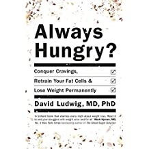 Always Hungry: Conquer Cravings, Retrain Your Fat Cells and Lose Weight Permanently by David S. Ludwig (2016-01-07)